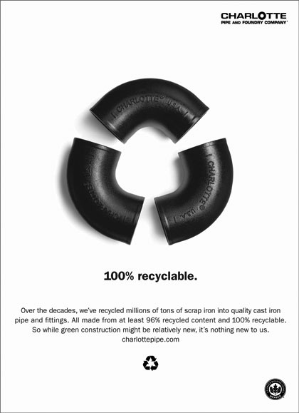 CHARLOTTE PIPE 100% recyclable. Over the decades, we've recycled millions of tons of scrap iron into quality cast iron pipe and fittings. All made from at least 96% recycled content and 100% recyclable. So while green construction might be relatively new, it's nothing new to us.