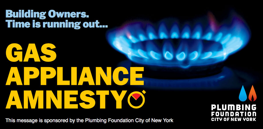 Building Owners, Time is running out… Gas Appliance Amnesty. This message is sponsored by the Plumbing Foundation City of New York